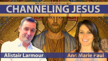 Channeling Jesus Christ. Alistair Larmour with Ann Marie Paul