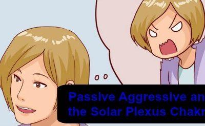 Passive Aggressive and the Solar Plexus Chakra