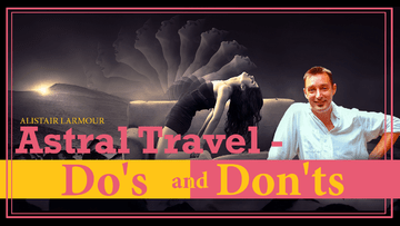 Astral Travel – do's and dont's